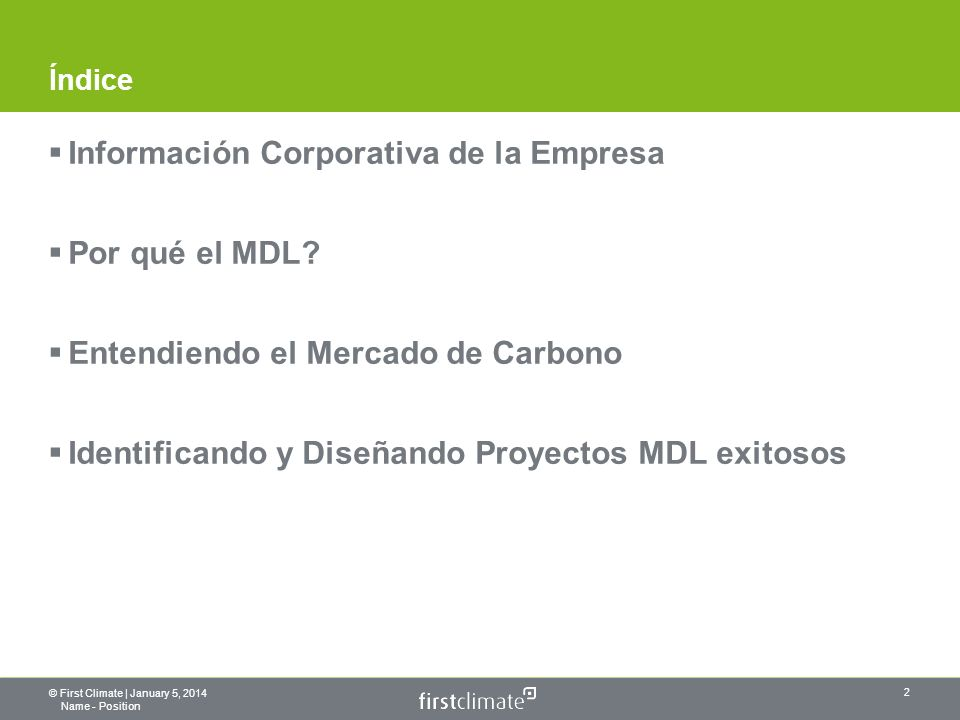 © First Climate | January 5, 2014 Name - Position 2 Índice Información Corporativa de la Empresa Por qué el MDL.