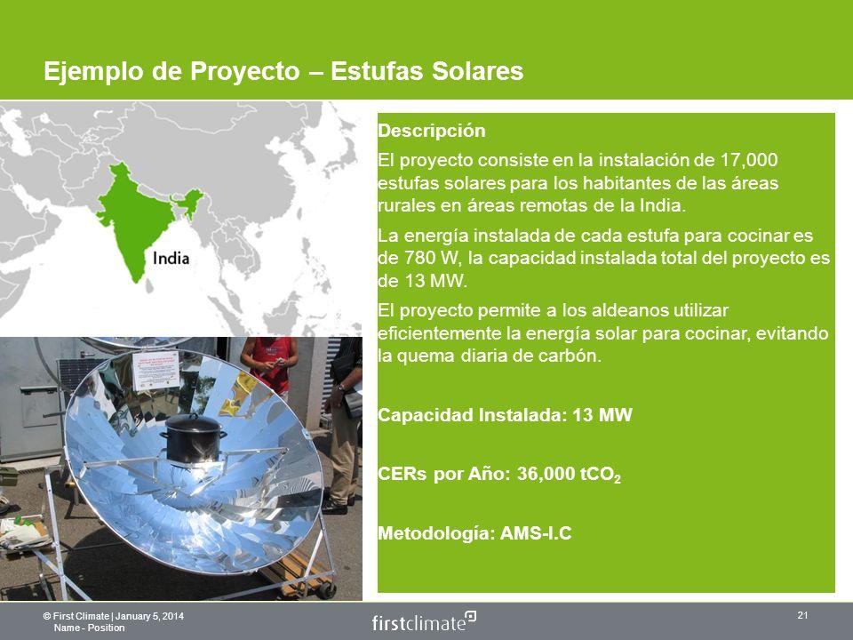 © First Climate | January 5, 2014 Name - Position 21 Ejemplo de Proyecto – Estufas Solares Descripción El proyecto consiste en la instalación de 17,000 estufas solares para los habitantes de las áreas rurales en áreas remotas de la India.