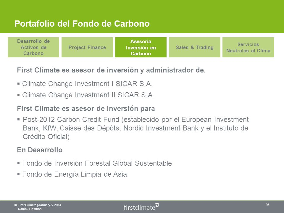 © First Climate | January 5, 2014 Name - Position 26 First Climate es asesor de inversión y administrador de.