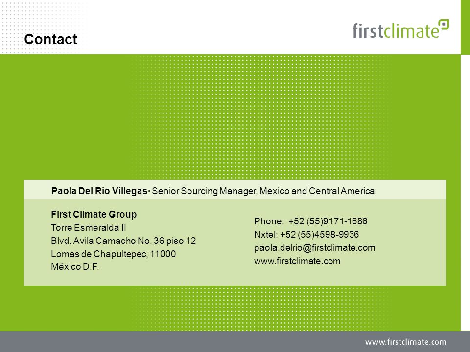 © First Climate | January 5, 2014 Name - Position 29 Contact Paola Del Rio Villegas· Senior Sourcing Manager, Mexico and Central America First Climate Group Torre Esmeralda II Blvd.