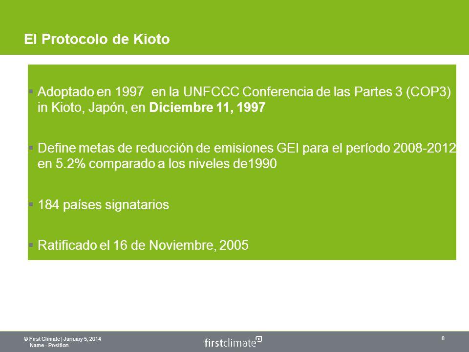 © First Climate | January 5, 2014 Name - Position 8 Adoptado en 1997 en la UNFCCC Conferencia de las Partes 3 (COP3) in Kioto, Japón, en Diciembre 11, 1997 Define metas de reducción de emisiones GEI para el período 2008-2012 en 5.2% comparado a los niveles de1990 184 países signatarios Ratificado el 16 de Noviembre, 2005 El Protocolo de Kioto