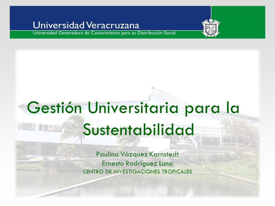 Gestión Universitaria para la Sustentabilidad Paulina Vázquez Karnstedt Ernesto Rodríguez Luna CENTRO DE INVESTIGACIONES TROPICALES