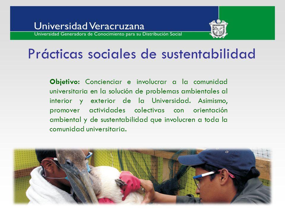 Prácticas sociales de sustentabilidad Objetivo: Concienciar e involucrar a la comunidad universitaria en la solución de problemas ambientales al inter