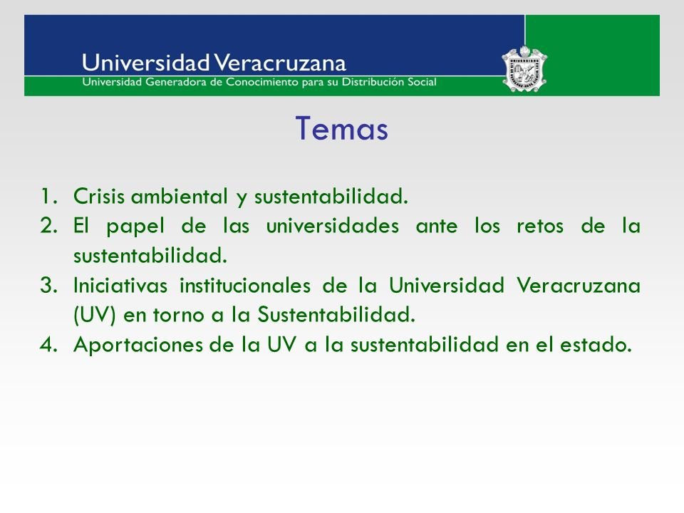 1.Crisis ambiental y sustentabilidad. 2.El papel de las universidades ante los retos de la sustentabilidad. 3.Iniciativas institucionales de la Univer