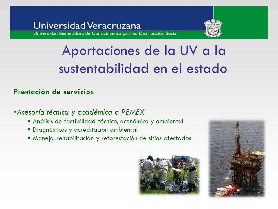 Aportaciones de la UV a la sustentabilidad en el estado Prestación de servicios Asesoría técnica y académica a PEMEX Análisis de factibilidad técnico,