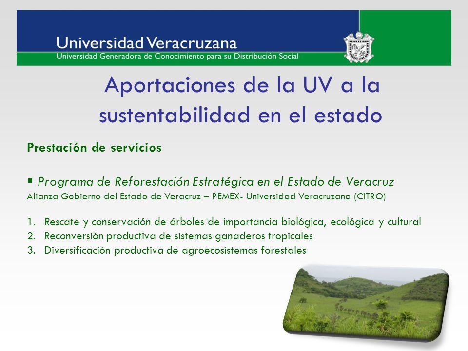 Aportaciones de la UV a la sustentabilidad en el estado Prestación de servicios Programa de Reforestación Estratégica en el Estado de Veracruz Alianza