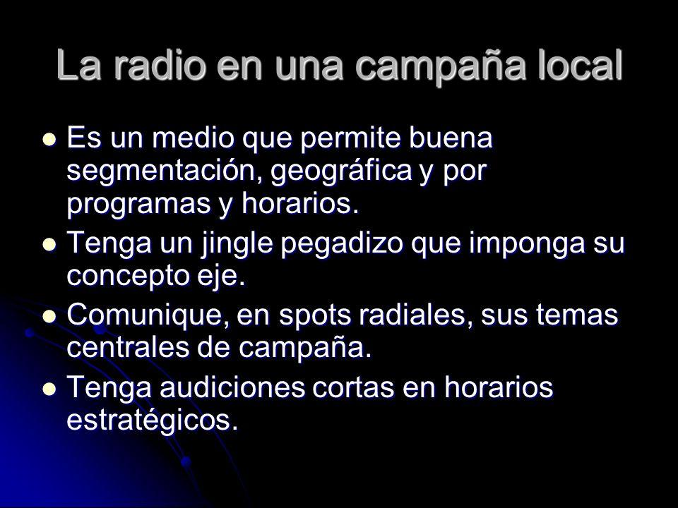 La radio en una campaña local Es un medio que permite buena segmentación, geográfica y por programas y horarios. Es un medio que permite buena segment