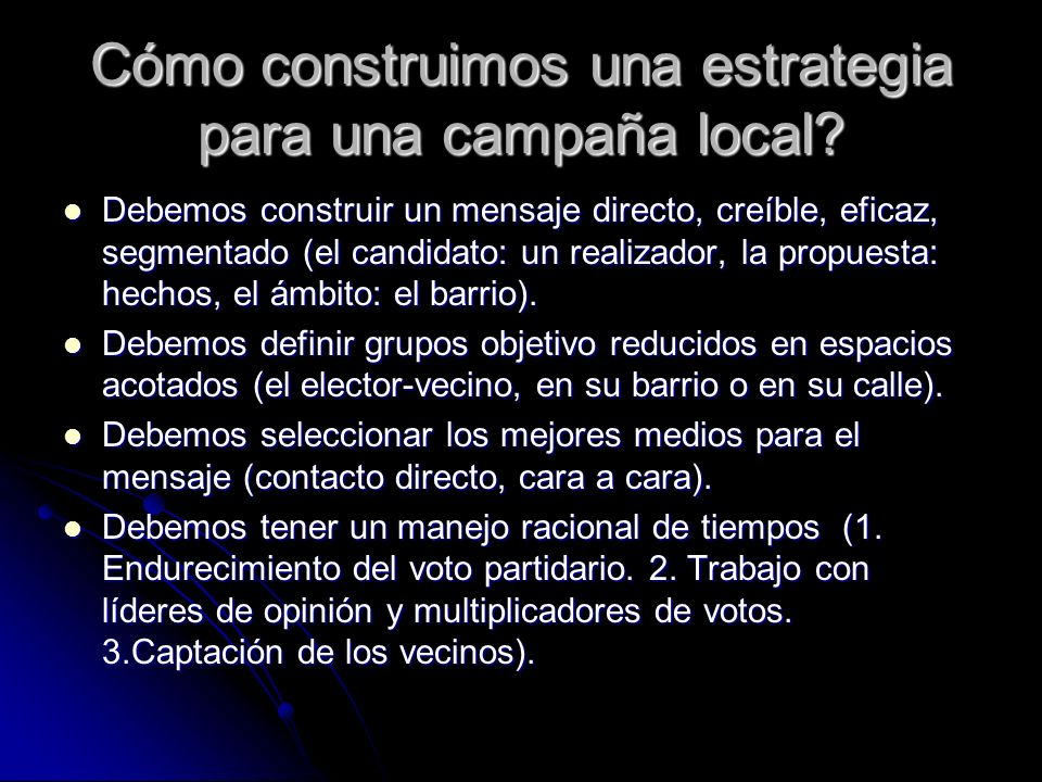 Cómo construimos una estrategia para una campaña local? Debemos construir un mensaje directo, creíble, eficaz, segmentado (el candidato: un realizador