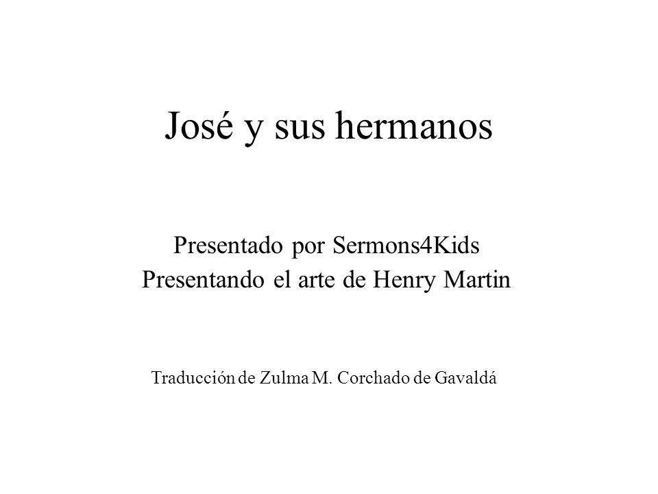 José y sus hermanos Presentado por Sermons4Kids Presentando el arte de Henry Martin Traducción de Zulma M. Corchado de Gavaldá