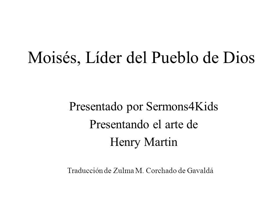 Moisés, Líder del Pueblo de Dios Presentado por Sermons4Kids Presentando el arte de Henry Martin Traducción de Zulma M. Corchado de Gavaldá