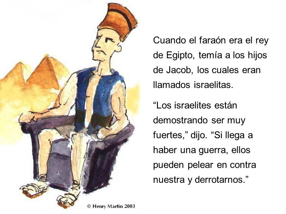 Cuando el faraón era el rey de Egipto, temía a los hijos de Jacob, los cuales eran llamados israelitas. Los israelites están demostrando ser muy fuert