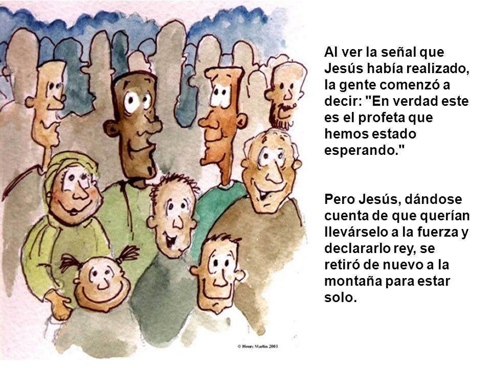 Al ver la señal que Jesús había realizado, la gente comenzó a decir:
