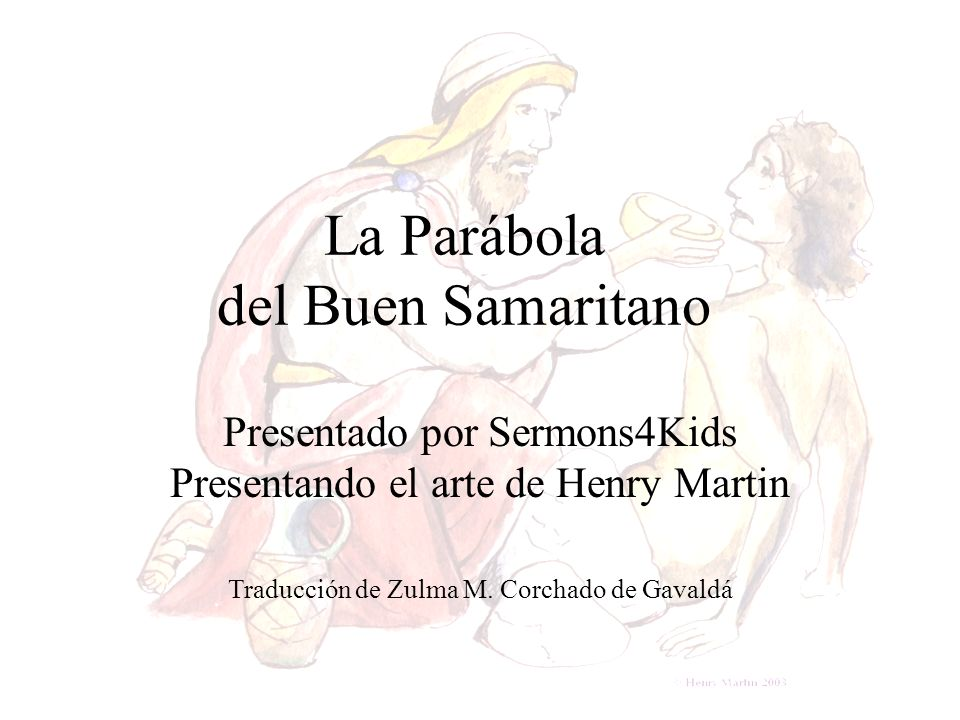 La Parábola del Buen Samaritano Presentado por Sermons4Kids Presentando el arte de Henry Martin Traducción de Zulma M. Corchado de Gavaldá