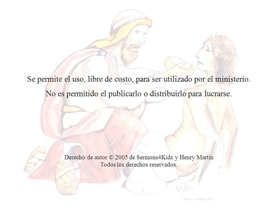Derecho de autor © 2005 de Sermons4Kids y Henry Martin Todos los derechos reservados. Se permite el uso, libre de costo, para ser utilizado por el min