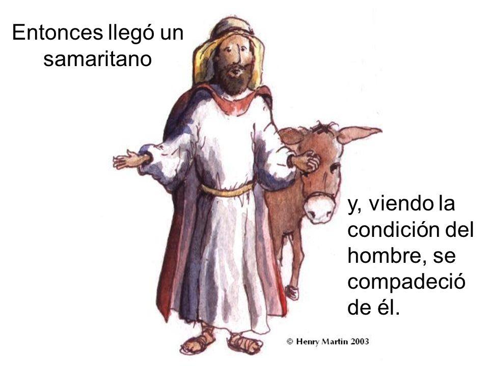 Entonces llegó un samaritano y, viendo la condición del hombre, se compadeció de él.