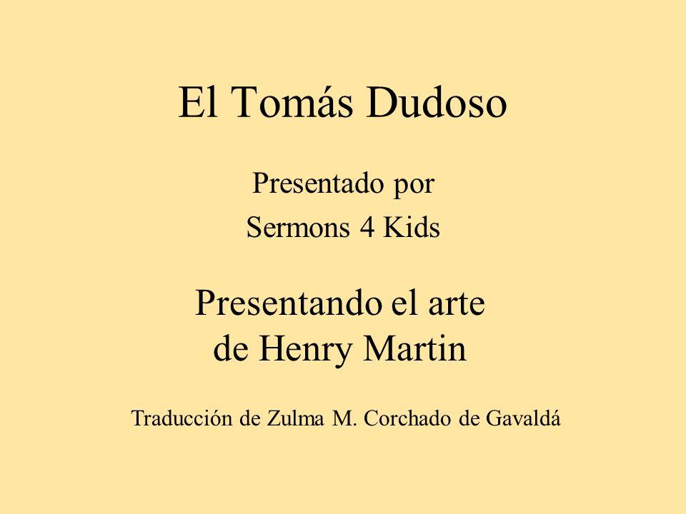 El Tomás Dudoso Presentado por Sermons 4 Kids Presentando el arte de Henry Martin Traducción de Zulma M. Corchado de Gavaldá