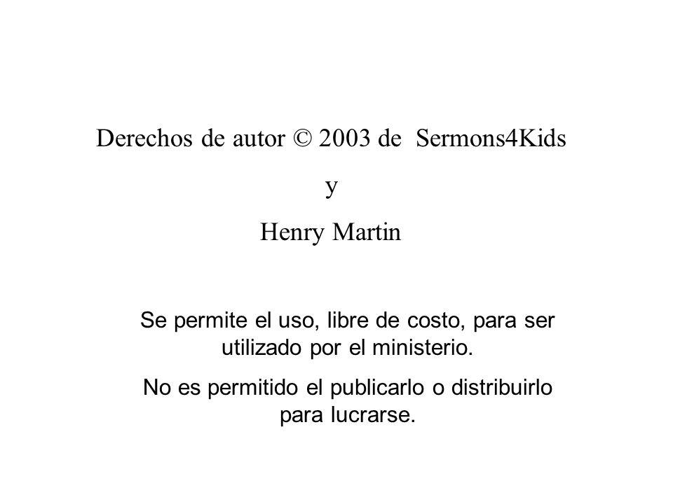 Derechos de autor © 2003 de Sermons4Kids y Henry Martin Se permite el uso, libre de costo, para ser utilizado por el ministerio. No es permitido el pu