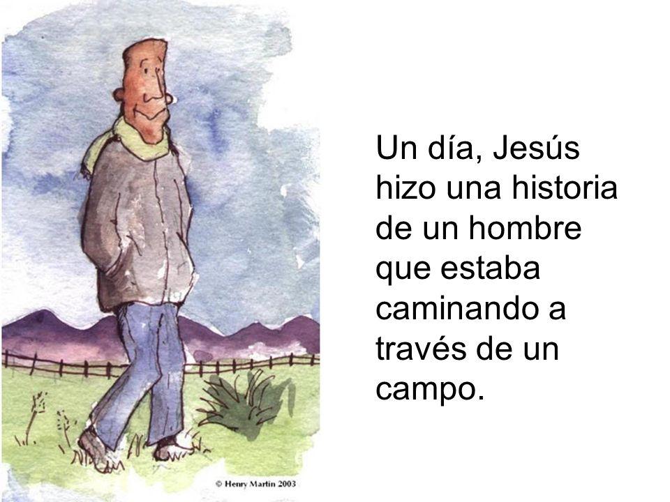 Un día, Jesús hizo una historia de un hombre que estaba caminando a través de un campo.
