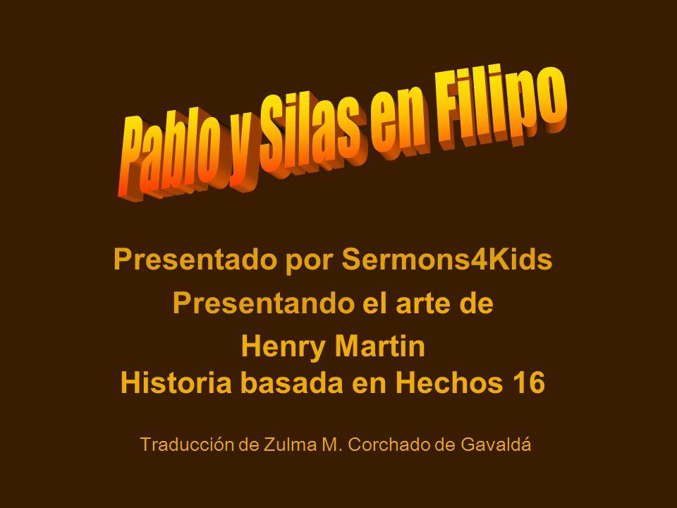 Presentado por Sermons4Kids Presentando el arte de Henry Martin Historia basada en Hechos 16 Traducción de Zulma M. Corchado de Gavaldá