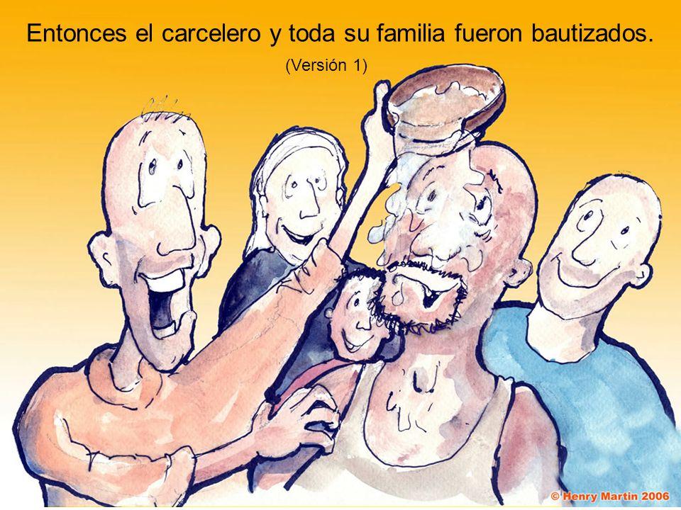 Entonces el carcelero y toda su familia fueron bautizados. (Versión 1)
