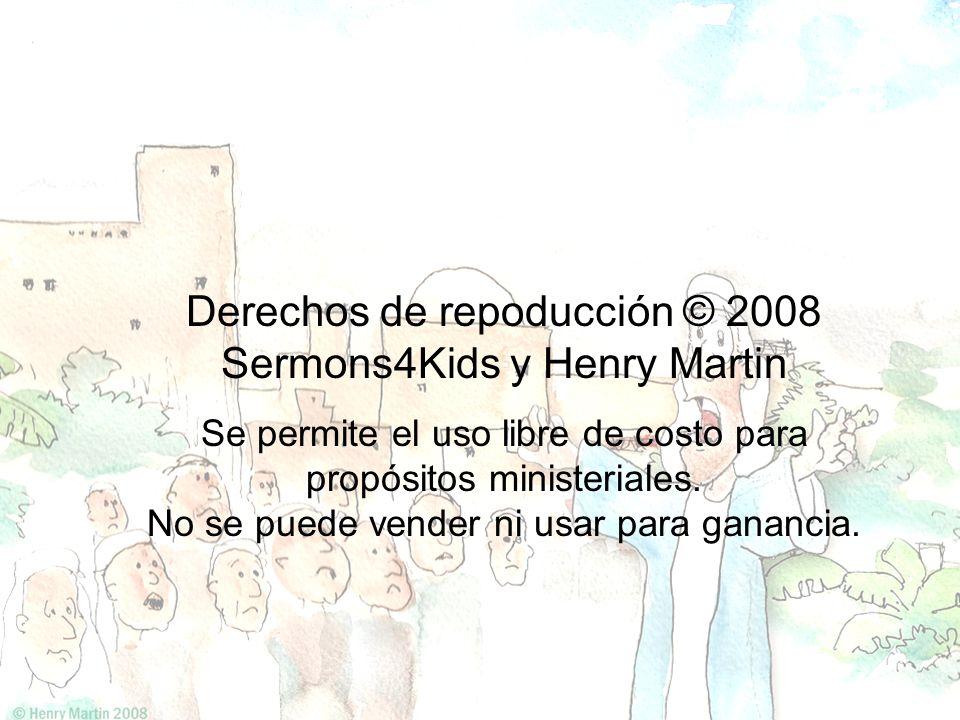 Derechos de repoducción © 2008 Sermons4Kids y Henry Martin Se permite el uso libre de costo para propósitos ministeriales. No se puede vender ni usar
