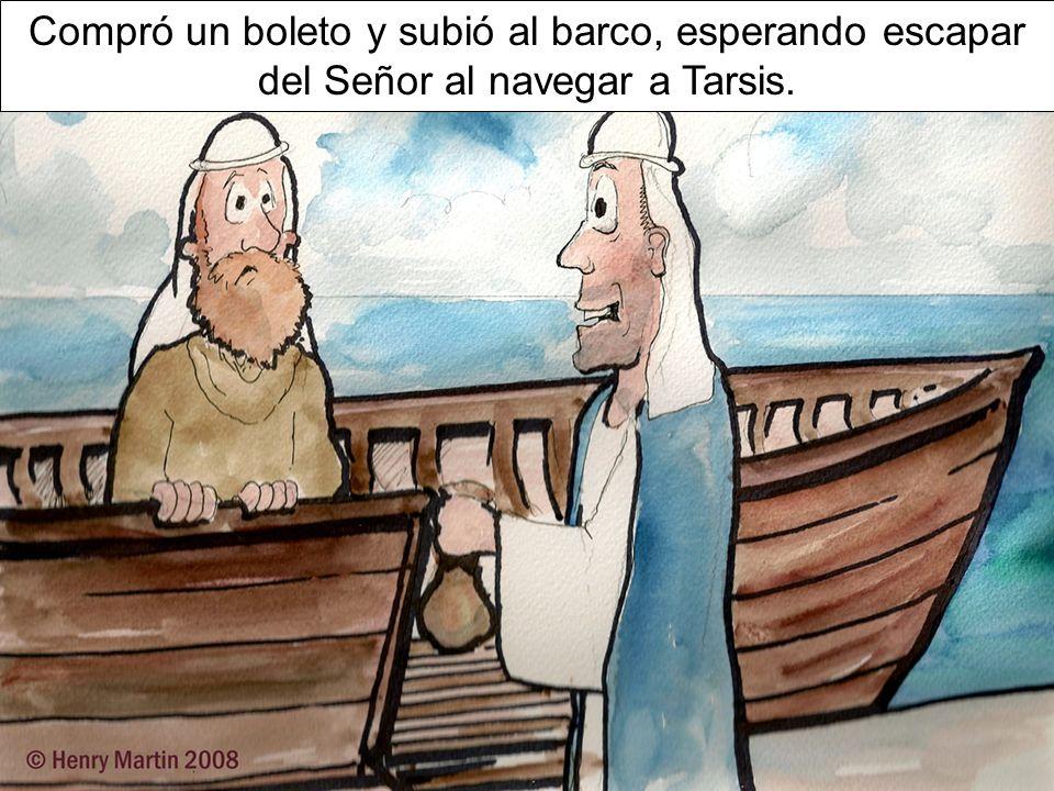 Compró un boleto y subió al barco, esperando escapar del Señor al navegar a Tarsis.
