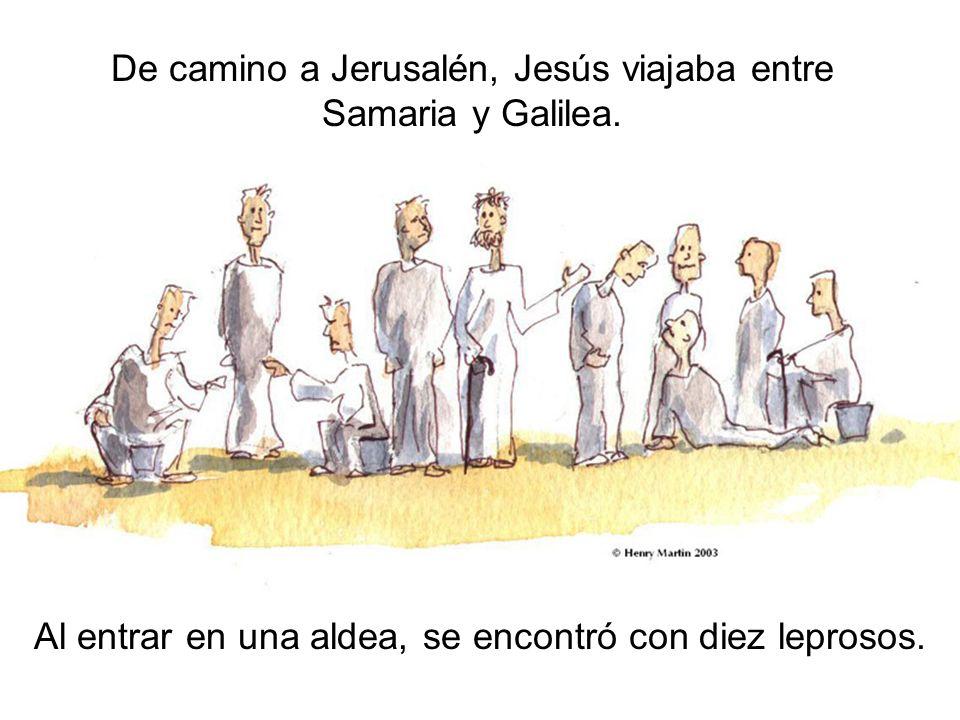 De camino a Jerusalén, Jesús viajaba entre Samaria y Galilea. Al entrar en una aldea, se encontró con diez leprosos.