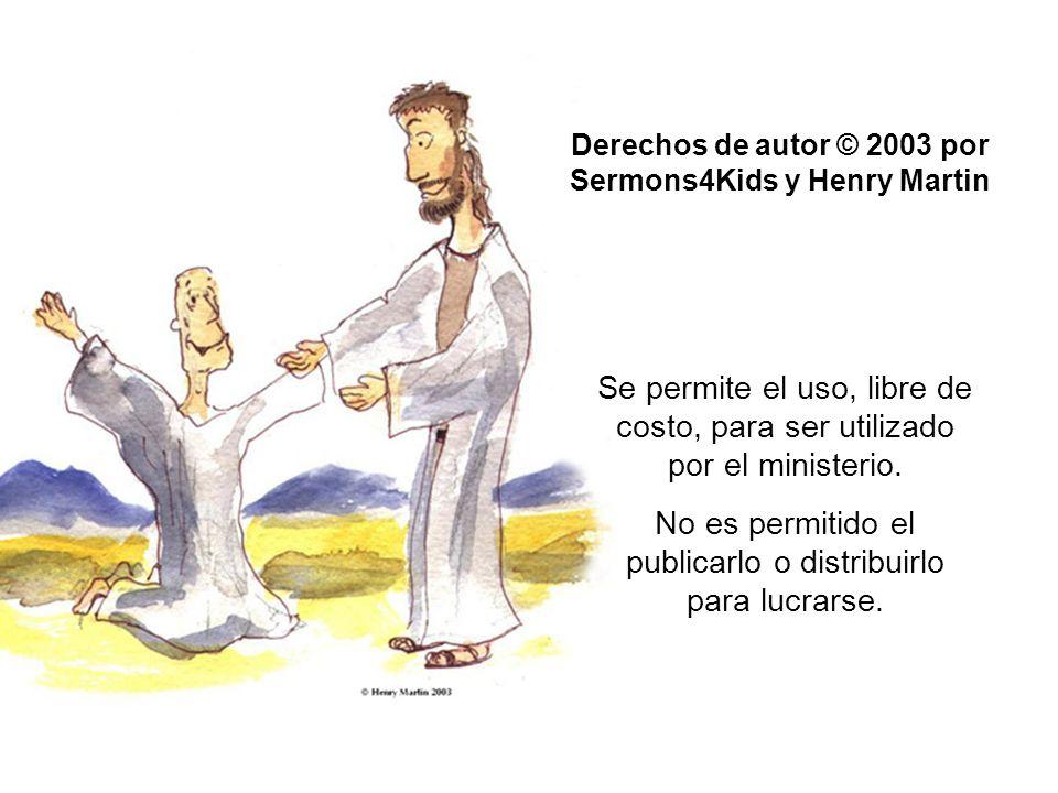 Derechos de autor © 2003 por Sermons4Kids y Henry Martin Se permite el uso, libre de costo, para ser utilizado por el ministerio. No es permitido el p