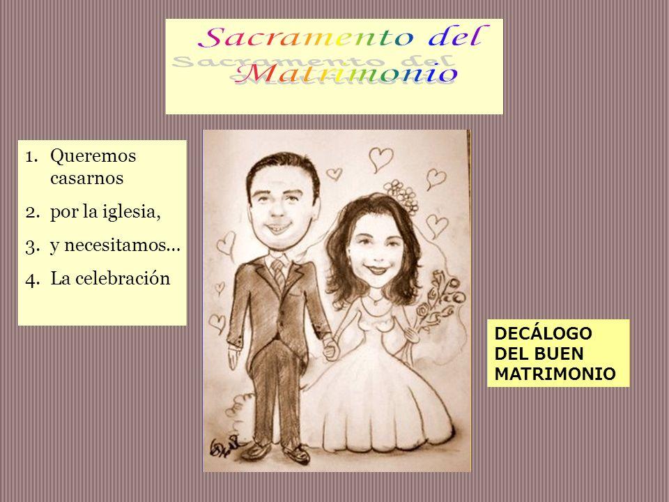 1.Queremos casarnos 2.por la iglesia, 3.y necesitamos… 4.La celebración DECÁLOGO DEL BUEN MATRIMONIO