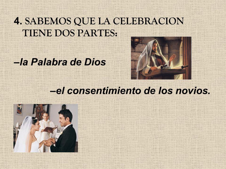 4. SABEMOS QUE LA CELEBRACION TIENE DOS PARTES: –la Palabra de Dios –el consentimiento de los novios.