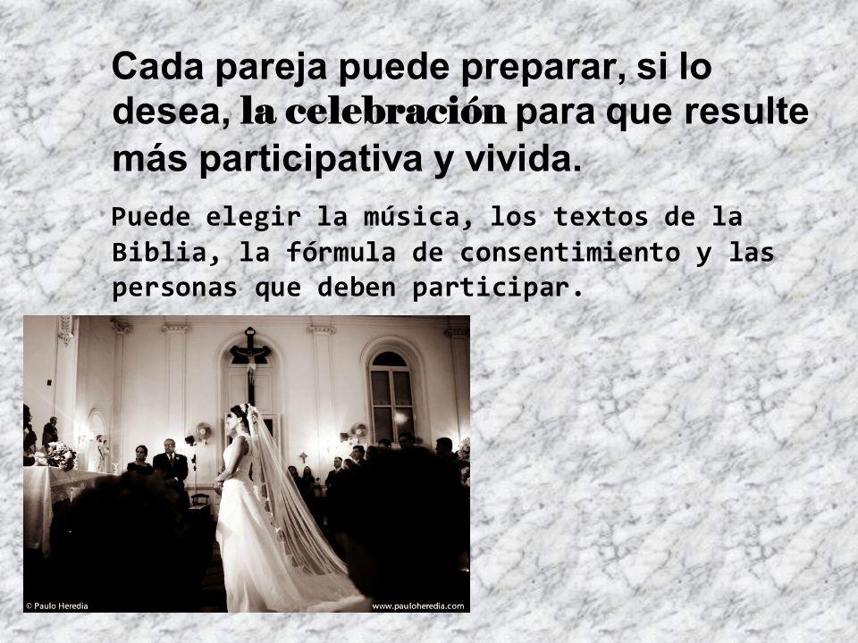 Cada pareja puede preparar, si lo desea, la celebración para que resulte más participativa y vivida. Puede elegir la música, los textos de la Biblia,