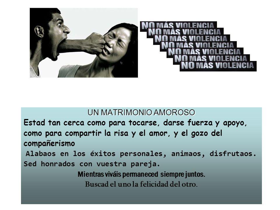 UN MATRIMONIO AMOROSO Estad tan cerca como para tocarse, darse fuerza y apoyo, como para compartir la risa y el amor, y el gozo del compañerismo Alaba