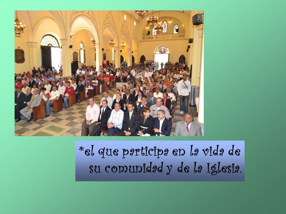 *el que participa en la vida de su comunidad y de la Iglesia.