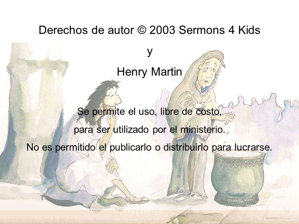Derechos de autor © 2003 Sermons 4 Kids y Henry Martin Se permite el uso, libre de costo, para ser utilizado por el ministerio. No es permitido el pub