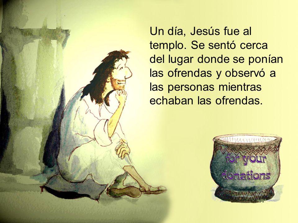 Un día, Jesús fue al templo. Se sentó cerca del lugar donde se ponían las ofrendas y observó a las personas mientras echaban las ofrendas.