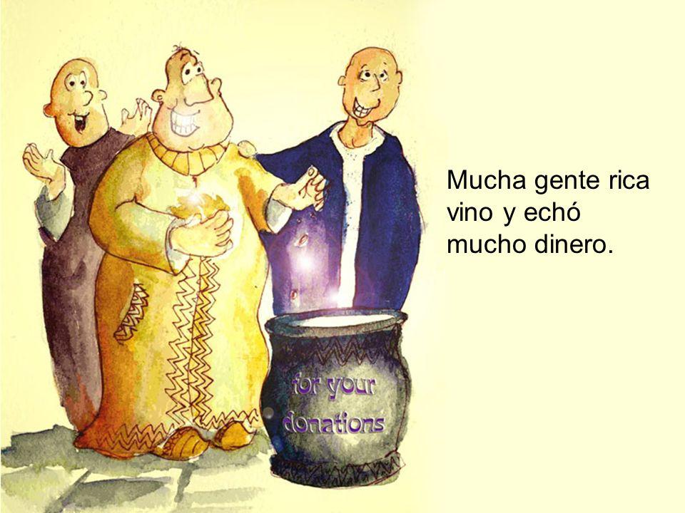Mucha gente rica vino y echó mucho dinero.