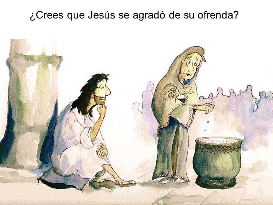 ¿Crees que Jesús se agradó de su ofrenda?