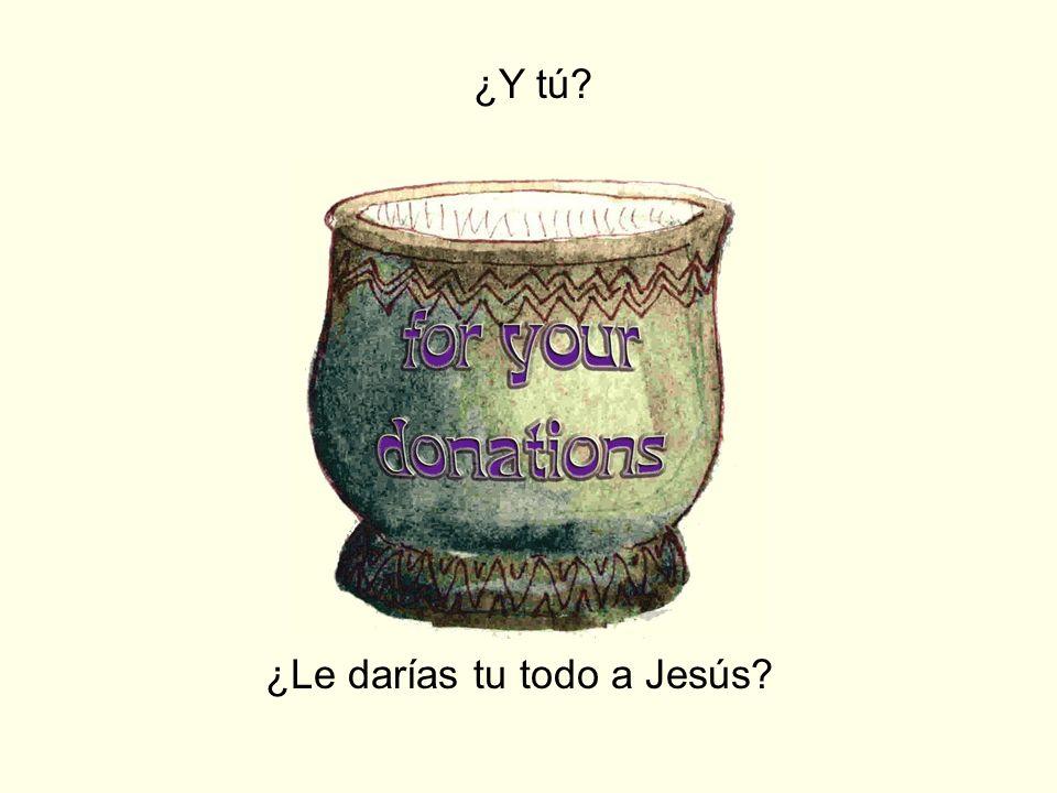 ¿Y tú? ¿Le darías tu todo a Jesús?