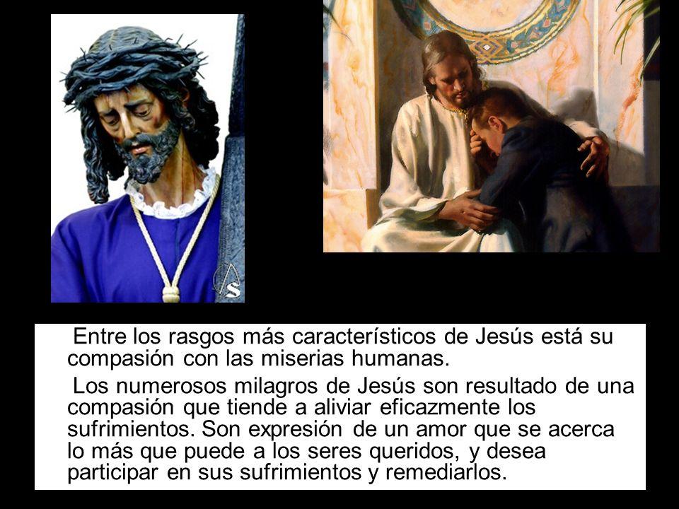 Entre los rasgos más característicos de Jesús está su compasión con las miserias humanas. Los numerosos milagros de Jesús son resultado de una compasi
