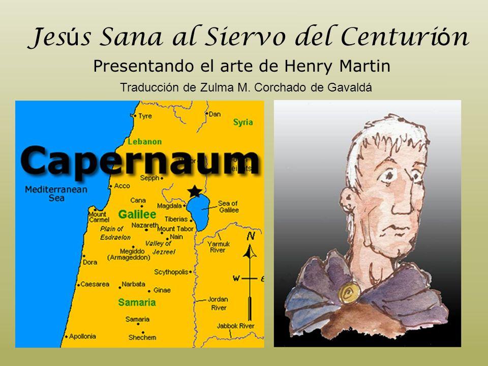 En Capernaum viv í a un centuri ó n, oficial del ej é rcito romano, que comandaba cerca de cien hombres.