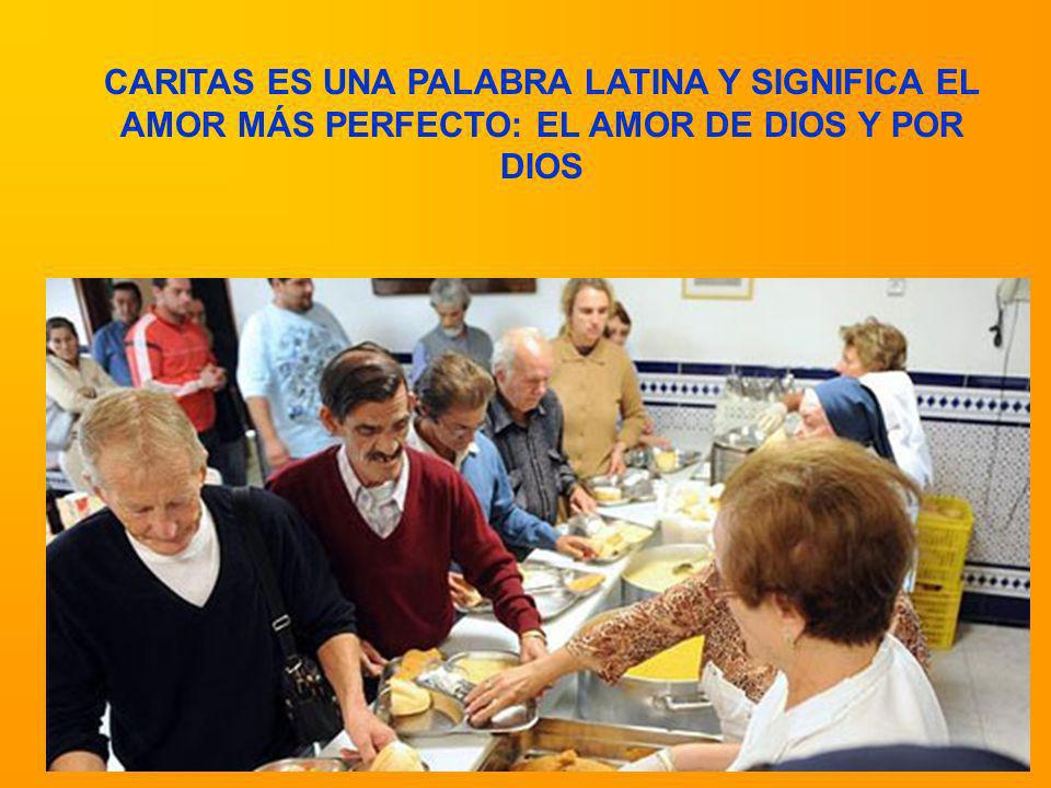 CARITAS ES UNA PALABRA LATINA Y SIGNIFICA EL AMOR MÁS PERFECTO: EL AMOR DE DIOS Y POR DIOS
