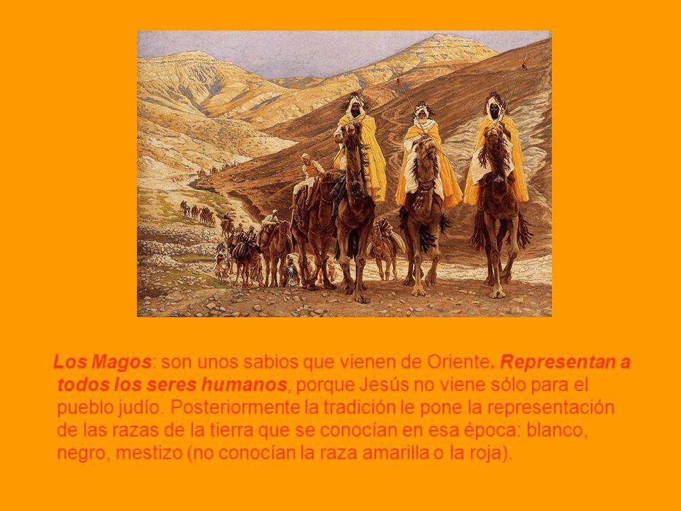 Los Magos: son unos sabios que vienen de Oriente. Representan a todos los seres humanos, porque Jesús no viene sólo para el pueblo judío. Posteriormen