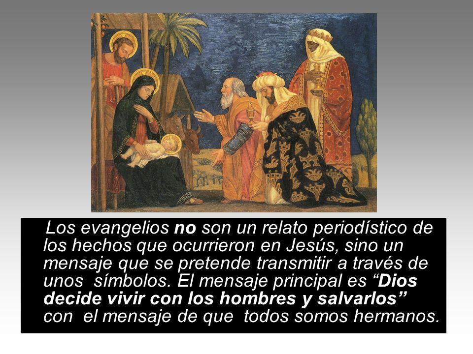 Los evangelios no son un relato periodístico de los hechos que ocurrieron en Jesús, sino un mensaje que se pretende transmitir a través de unos símbol