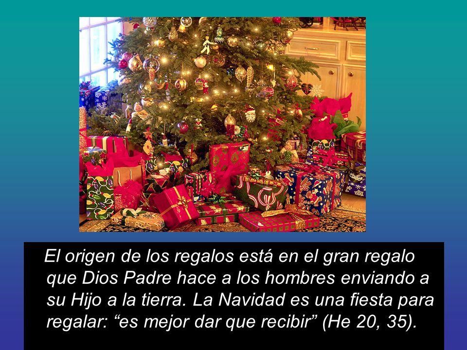 El origen de los regalos está en el gran regalo que Dios Padre hace a los hombres enviando a su Hijo a la tierra. La Navidad es una fiesta para regala