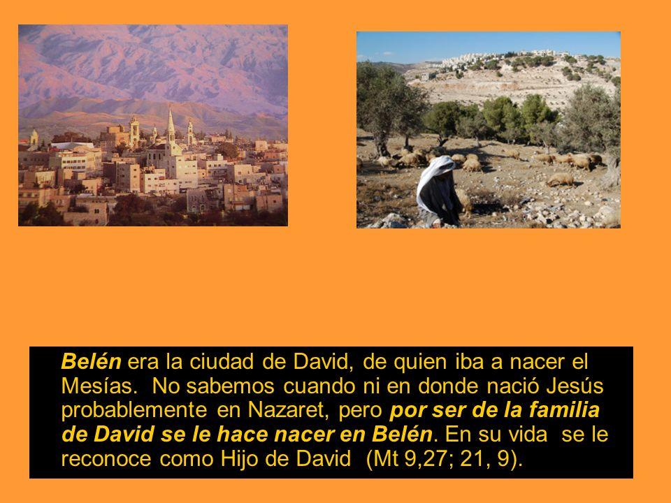 Belén era la ciudad de David, de quien iba a nacer el Mesías. No sabemos cuando ni en donde nació Jesús probablemente en Nazaret, pero por ser de la f