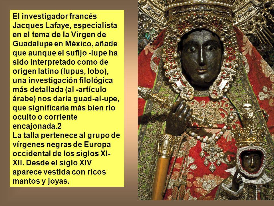 El investigador francés Jacques Lafaye, especialista en el tema de la Virgen de Guadalupe en México, añade que aunque el sufijo -lupe ha sido interpre