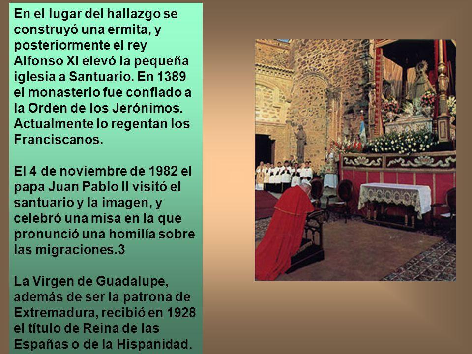 En el lugar del hallazgo se construyó una ermita, y posteriormente el rey Alfonso XI elevó la pequeña iglesia a Santuario. En 1389 el monasterio fue c