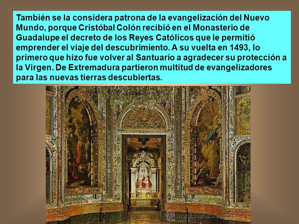 También se la considera patrona de la evangelización del Nuevo Mundo, porque Cristóbal Colón recibió en el Monasterio de Guadalupe el decreto de los R