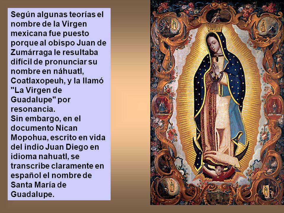 Según algunas teorías el nombre de la Virgen mexicana fue puesto porque al obispo Juan de Zumárraga le resultaba difícil de pronunciar su nombre en ná