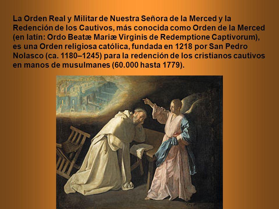 La Orden Real y Militar de Nuestra Señora de la Merced y la Redención de los Cautivos, más conocida como Orden de la Merced (en latín: Ordo Beatæ Mari